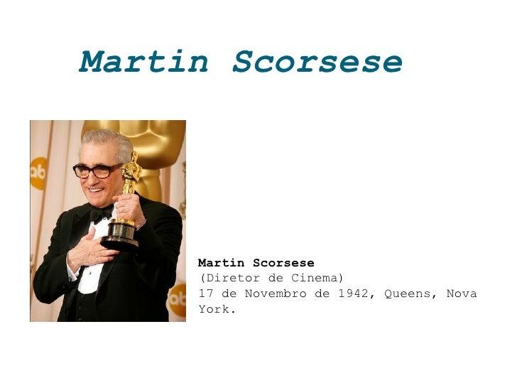 Martin Scorsese Martin Scorsese (Diretor de Cinema) 17 de Novembro de 1942, Queens, Nova York.