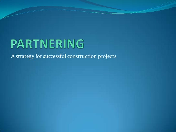 PARTNERING<br />A strategy for successful construction projects<br />