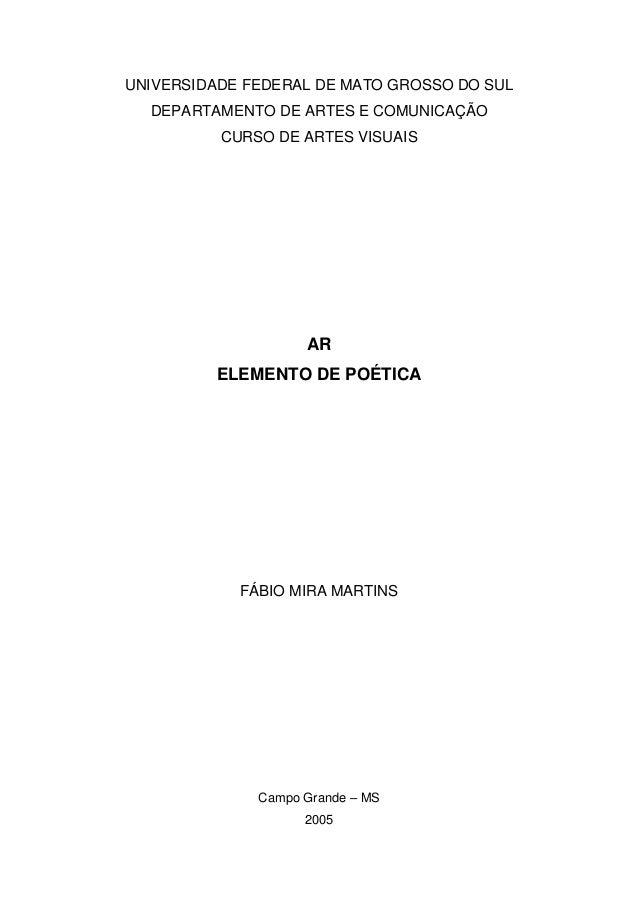 UNIVERSIDADE FEDERAL DE MATO GROSSO DO SUL DEPARTAMENTO DE ARTES E COMUNICAÇÃO CURSO DE ARTES VISUAIS AR ELEMENTO DE POÉTI...