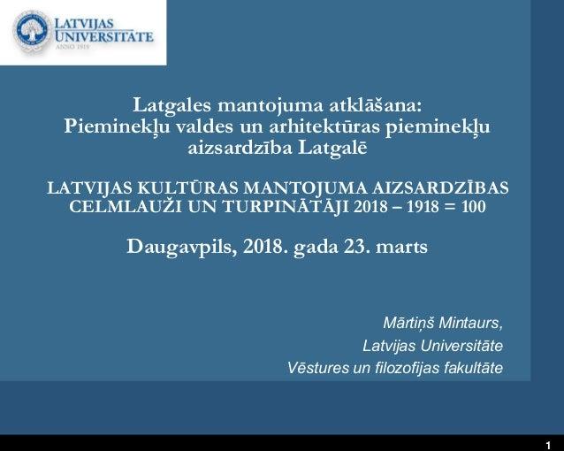 1 Latgales mantojuma atklāšana: Pieminekļu valdes un arhitektūras pieminekļu aizsardzība Latgalē LATVIJAS KULTŪRAS MANTOJU...