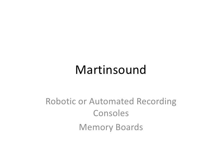 Martinsound  Robotic or Automated Recording             Consoles         Memory Boards
