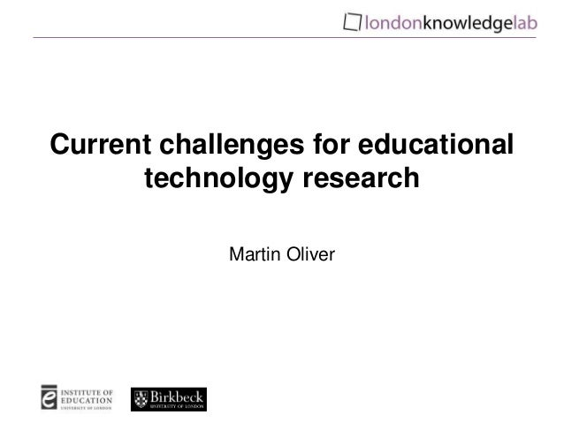 Current challenges for educational technology research Martin Oliver