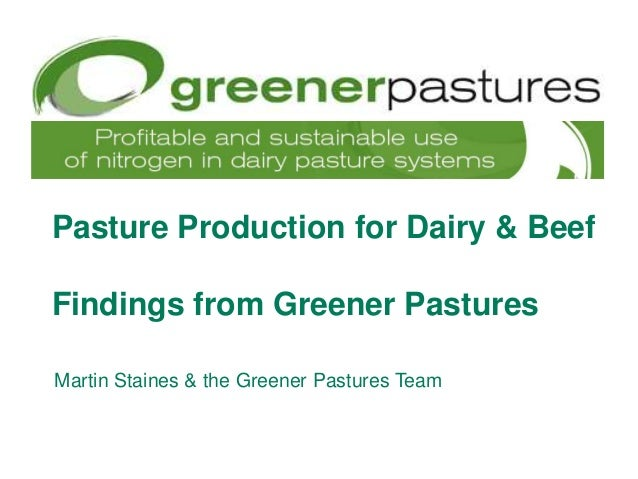 Pasture Production for Dairy & Beef Findings from Greener Pastures Martin Staines & the Greener Pastures Team