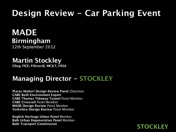 Design Review - Car Parking EventMADEBirmingham12th September 2012Martin StockleyCEng, FICE, FIStructE, MCILT, FRSAManagin...