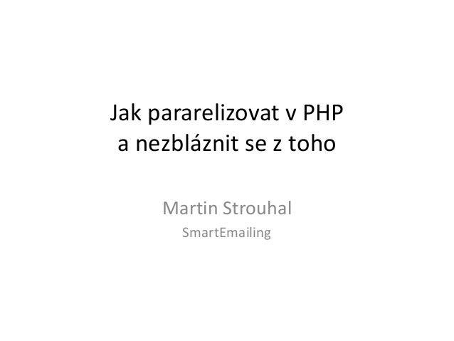 Jak pararelizovat v PHP a nezbláznit se z toho Martin Strouhal SmartEmailing