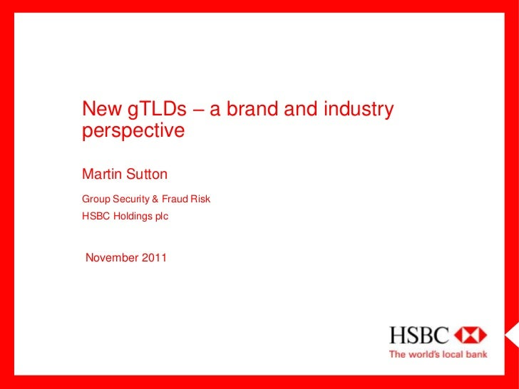 New gTLDs – a brand and industryperspectiveMartin SuttonGroup Security & Fraud RiskHSBC Holdings plcNovember 2011