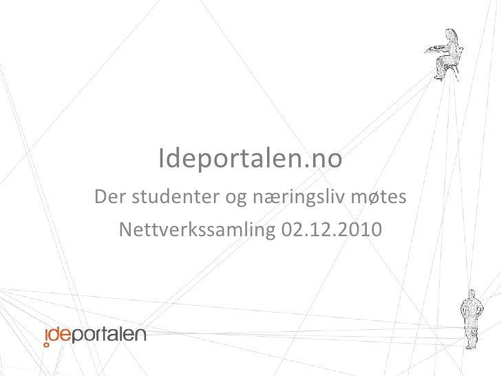 Ideportalen.no Der studenter og næringsliv møtes Nettverkssamling 02.12.2010