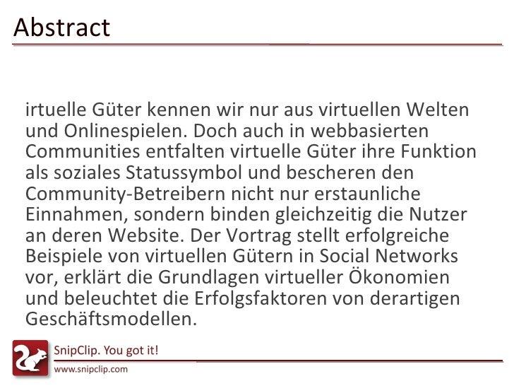 Abstract <ul><li>Virtuelle Güter kennen wir nur aus virtuellen Welten und Onlinespielen. Doch auch in webbasierten Communi...