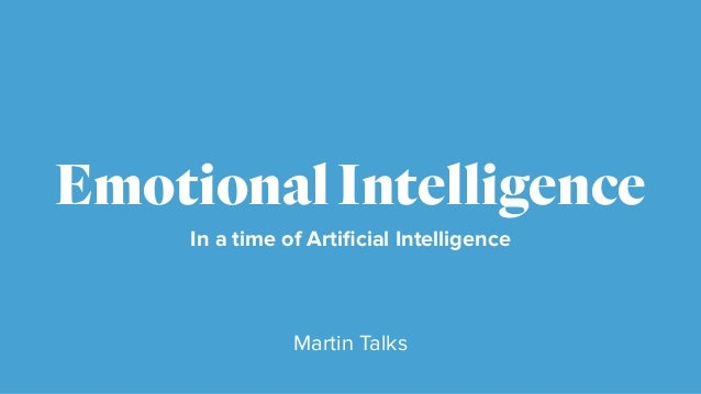 In a time of Artificial Intelligence EmotionalIntelligence Martin Talks