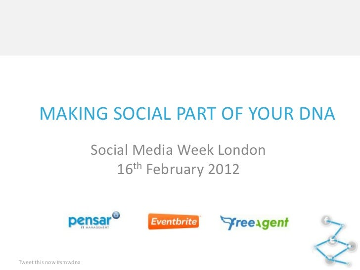 MAKING SOCIAL PART OF YOUR DNA                         Social Media Week London                             16th February ...
