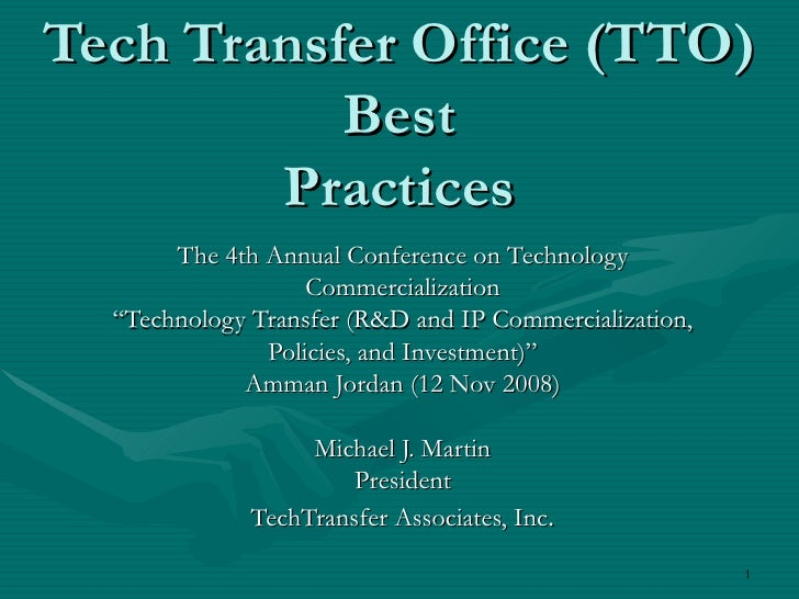 "Tech Transfer Office (TTO) Best Practices The 4th Annual Conference on Technology Commercialization "" Technology Transfer ..."