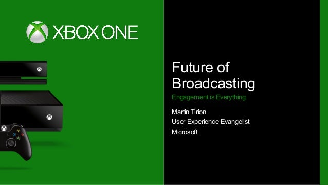 Future of Broadcasting Engagement is Everything Martin Tirion User Experience Evangelist Microsoft