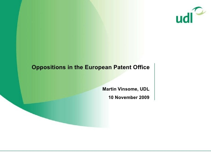 Oppositions in the European Patent Office  Martin Vinsome, UDL 10 November 2009