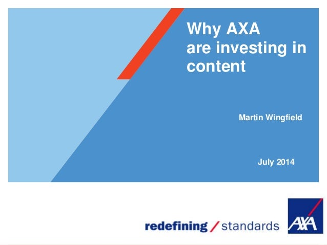 Why AXA are investing in content July 2014 Martin Wingfield