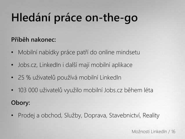 Hledání práce on-the-goPříběh nakonec:• Mobilní nabídky práce patří do online mindsetu• Jobs.cz, LinkedIn i další mají mob...