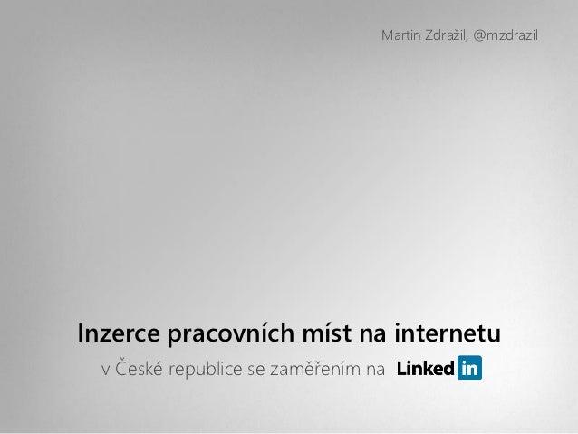 Martin Zdražil, @mzdrazilInzerce pracovních míst na internetu  v České republice se zaměřením na