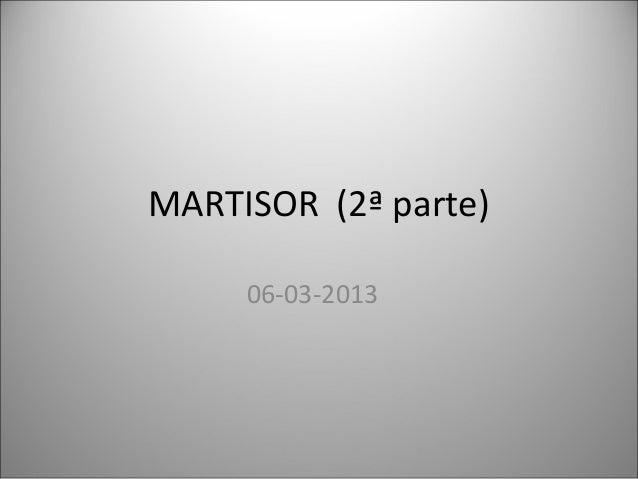 MARTISOR (2ª parte)     06-03-2013