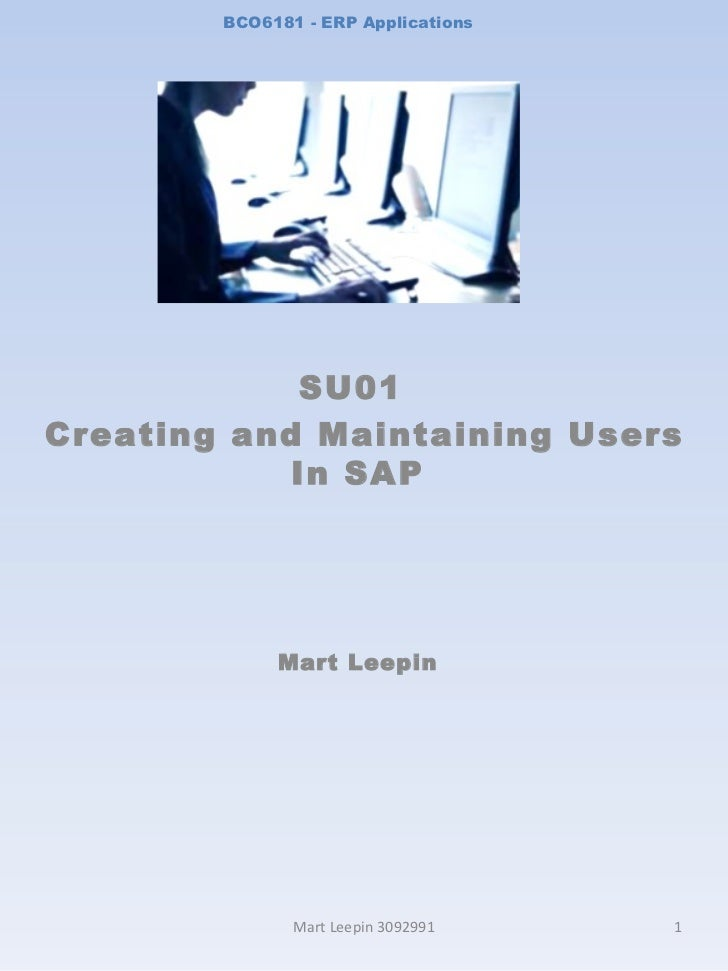 BCO6181 - ERP Applications SU01  Creating and Maintaining Users In SAP Mart Leepin Mart Leepin 3092991