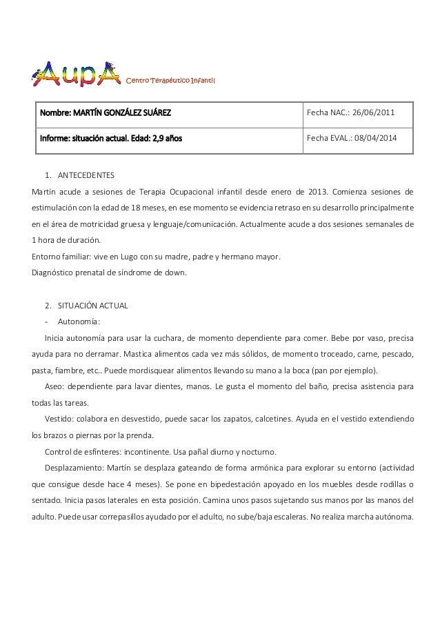 Nombre: MARTÍN GONZÁLEZ SUÁREZ Fecha NAC.: 26/06/2011 Informe: situación actual. Edad: 2,9 años Fecha EVAL.: 08/04/2014 1....