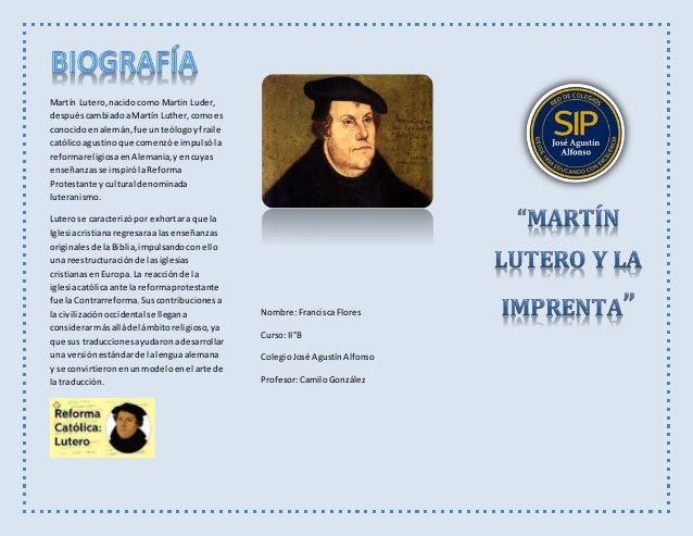 Martín Lutero,nacidocomo Martin Luder, despuéscambiadoaMartín Luther,comoes conocidoenalemán,fue unteólogoyfraile católico...