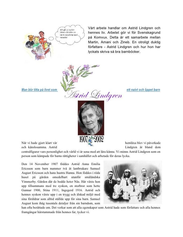 Vårt arbete handlar om Astrid Lindgren och                                                  hennes liv. Arbetet gör vi för...