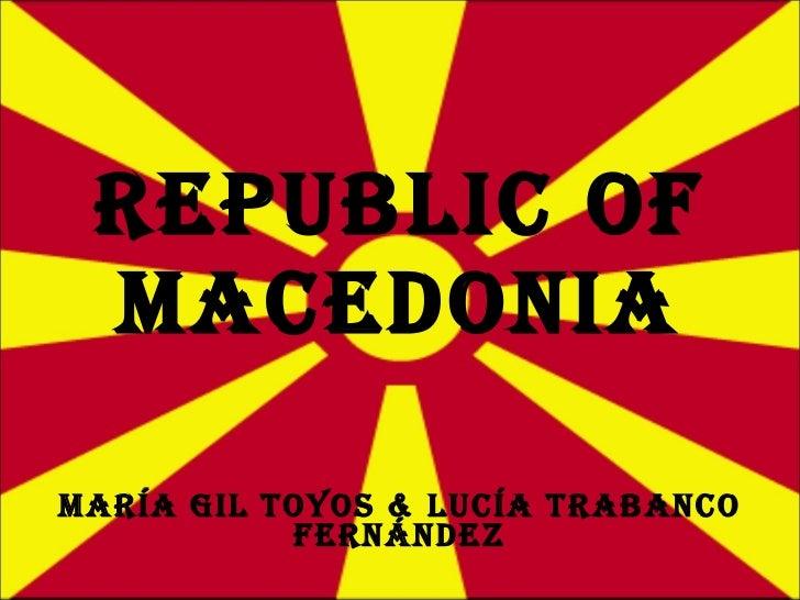 Republic of Macedonia María Gil Toyos & Lucía Trabanco Fernández