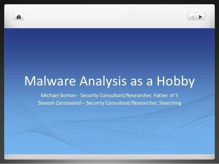 Malware Analysis as a Hobby   Michael Boman - Security Consultant/Researcher, Father of 5  Siavosh Zarrasvand – Security C...
