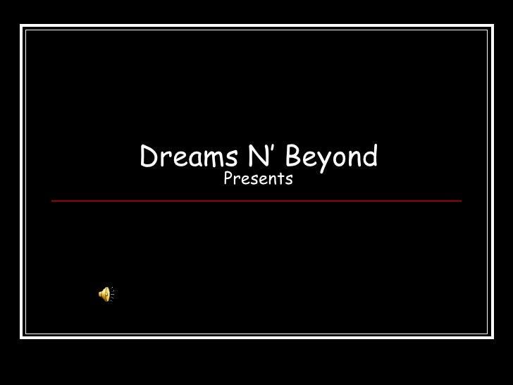 Dreams N' Beyond     Presents