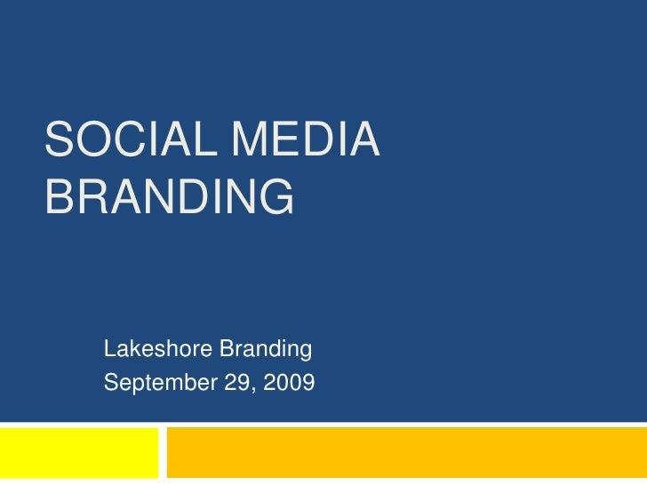 Social Media Branding<br />Lakeshore Branding<br />September 29, 2009<br />