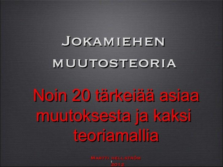 Jokamiehen  muutosteoriaNoin 20 tärkeiää asiaamuutoksesta ja kaksi     teoriamallia       Martti hellström             1  ...