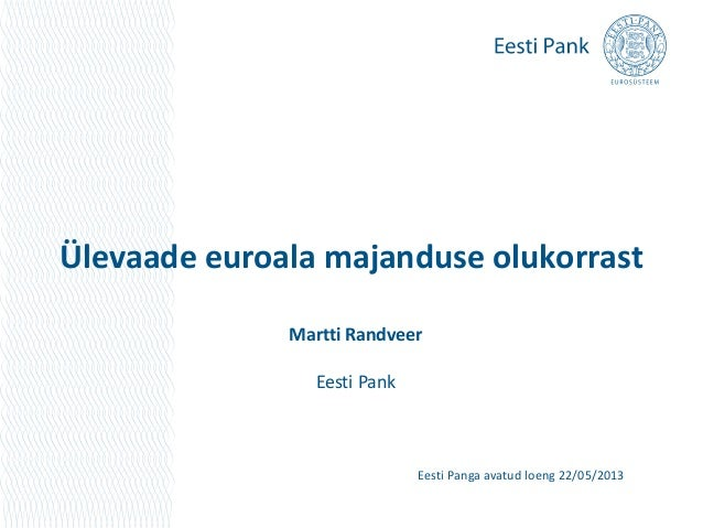 Ülevaade euroala majanduse olukorrastMartti RandveerEesti PankEesti Panga avatud loeng 22/05/2013