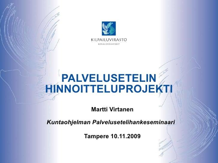 PALVELUSETELIN HINNOITTELUPROJEKTI Martti Virtanen Kuntaohjelman Palvelusetelihankeseminaari  Tampere 10.11.2009