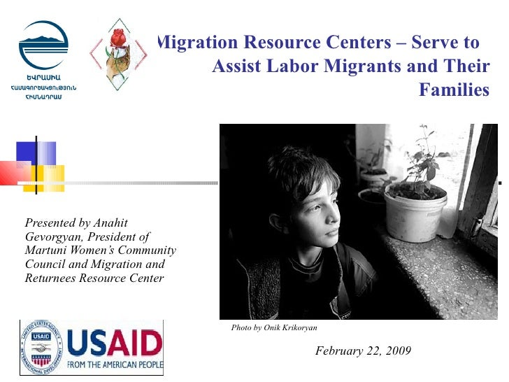 Migration Resource Centers – Serve to  Assist Labor Migrants and Their Families Presented by Anahit Gevorgyan, President o...