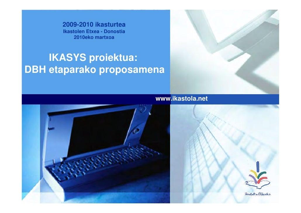 2009-2010 ikasturtea       Ikastolen Etxea - Donostia            2010eko martxoa        IKASYS proiektua: DBH etaparako pr...