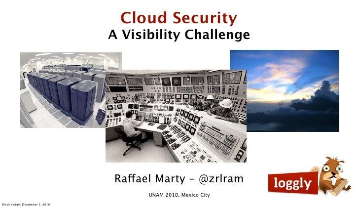 Cloud Security                              A Visibility Challenge                              Raffael Marty - @zrlram   ...