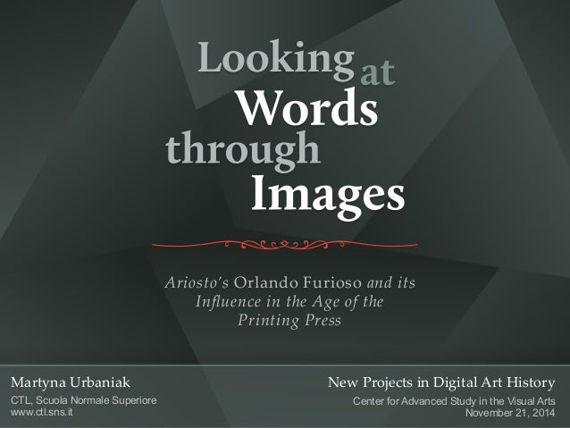 Ariosto's Orlando Furioso and its  Influence in the Age of the  Printing Press  Martyna Urbaniak  CTL, Scuola Normale Supe...