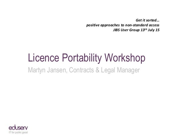 Get it sorted… positive approaches to non-standard access JIBS User Group 13th July 15 Licence Portability Workshop Martyn...