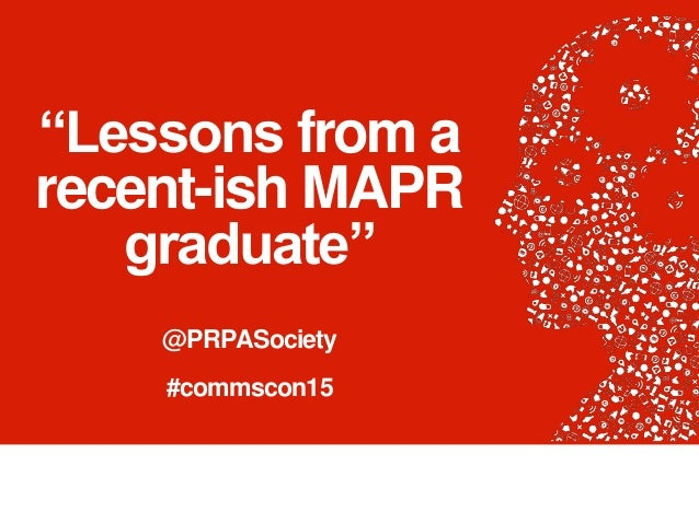 """Lessons from a recent-ish MAPR graduate"" @PRPASociety #commscon15"