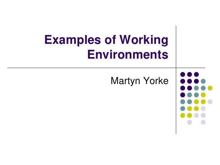 Examples of Working       Environments            Martyn Yorke