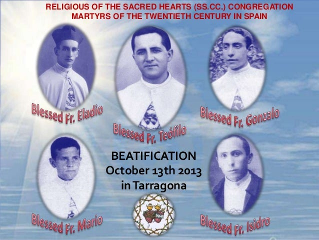 RELIGIOUS OF THE SACRED HEARTS (SS.CC.) CONGREGATION MARTYRS OF THE TWENTIETH CENTURY IN SPAIN BEATIFICATION October 13th ...