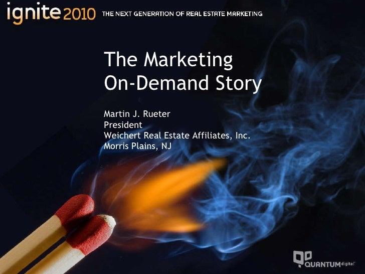 The Marketing  On-Demand Story Martin J. Rueter President Weichert Real Estate Affiliates, Inc. Morris Plains, NJ