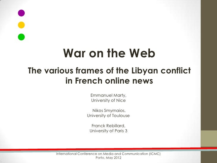 War on the WebThe various frames of the Libyan conflict         in French online news                          Emmanuel Ma...