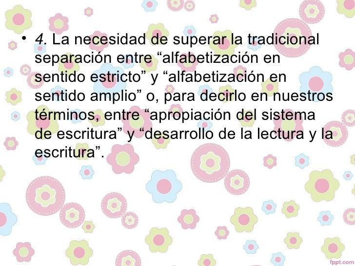 """• 4. La necesidad de superar la tradicional  separación entre """"alfabetización en  sentido estricto"""" y """"alfabetización en  ..."""