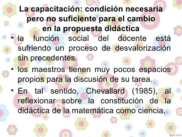 La capacitación: condición necesaria     pero no suficiente para el cambio          en la propuesta didáctica• la función ...