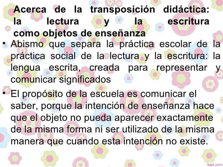Acerca de la transposición didáctica:   la     lectura       y      la     escritura   como objetos de enseñanza• Abismo q...