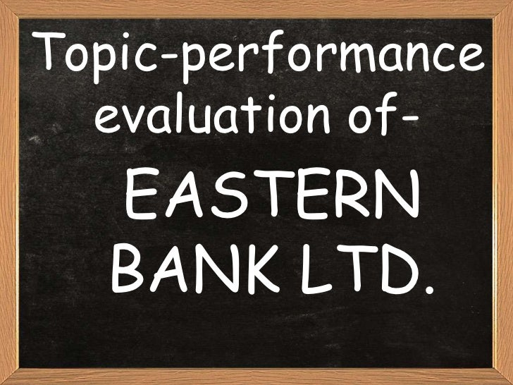 Topic-performance  evaluation of-  EASTERN  BANK LTD.