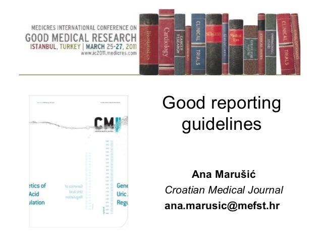 Good reporting guidelines Ana Marušić Croatian Medical Journal ana.marusic@mefst.hr