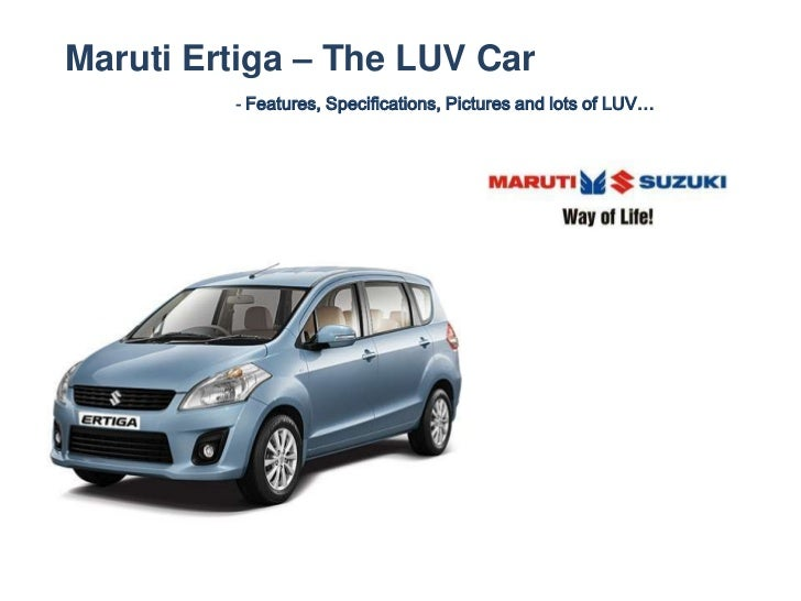 Maruti Ertiga – The LUV Car         - Features, Specifications, Pictures and lots of LUV…