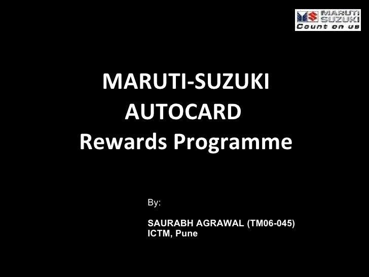 MARUTI-SUZUKI AUTOCARD  Rewards Programme By: SAURABH AGRAWAL (TM06-045) ICTM, Pune