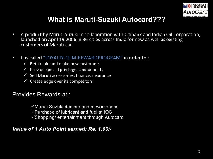 What is Maruti-Suzuki Autocard??? <ul><li>A product by Maruti Suzuki in collaboration with Citibank and Indian Oil Corpora...